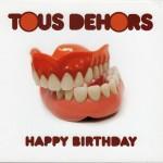 TOUS DEHORS HAPPY BIRTHDAY